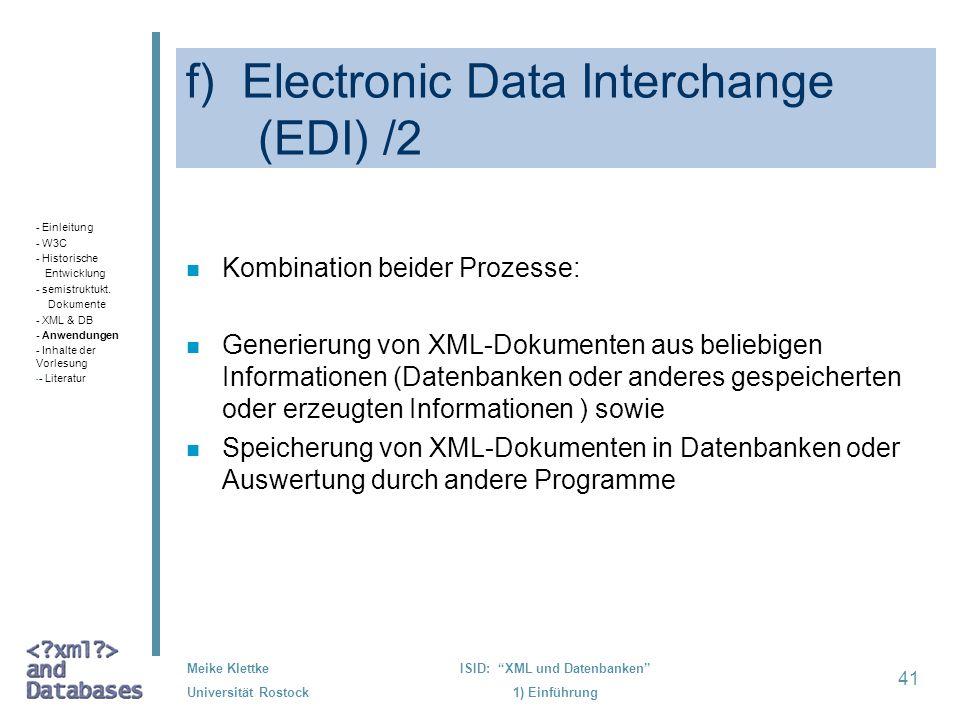41 Meike Klettke Universität Rostock ISID: XML und Datenbanken 1) Einführung f) Electronic Data Interchange (EDI) /2 n Kombination beider Prozesse: n