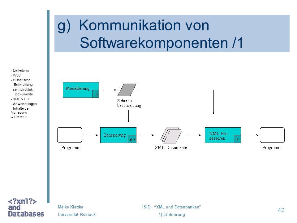 42 Meike Klettke Universität Rostock ISID: XML und Datenbanken 1) Einführung g) Kommunikation von Softwarekomponenten /1 - Einleitung - W3C - Historis