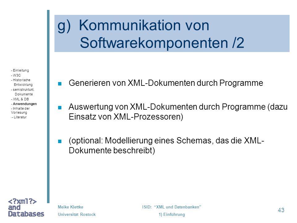 43 Meike Klettke Universität Rostock ISID: XML und Datenbanken 1) Einführung g) Kommunikation von Softwarekomponenten /2 n Generieren von XML-Dokument