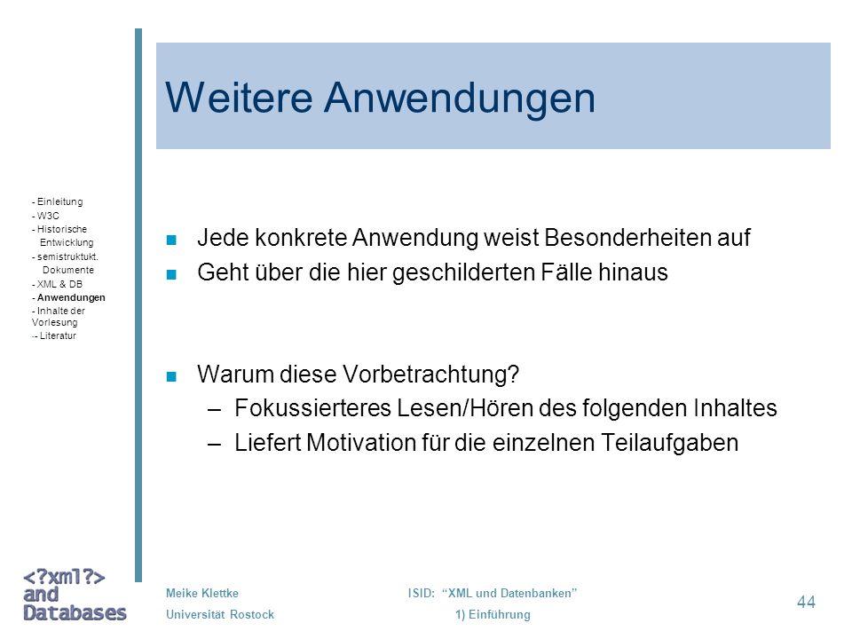 44 Meike Klettke Universität Rostock ISID: XML und Datenbanken 1) Einführung Weitere Anwendungen n Jede konkrete Anwendung weist Besonderheiten auf n