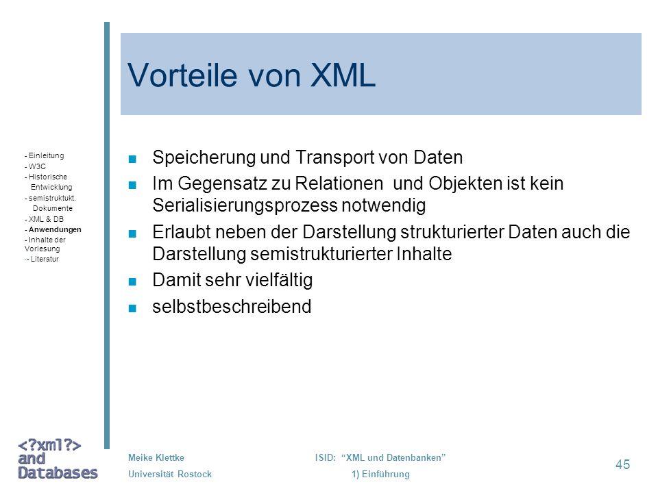 45 Meike Klettke Universität Rostock ISID: XML und Datenbanken 1) Einführung Vorteile von XML n Speicherung und Transport von Daten n Im Gegensatz zu