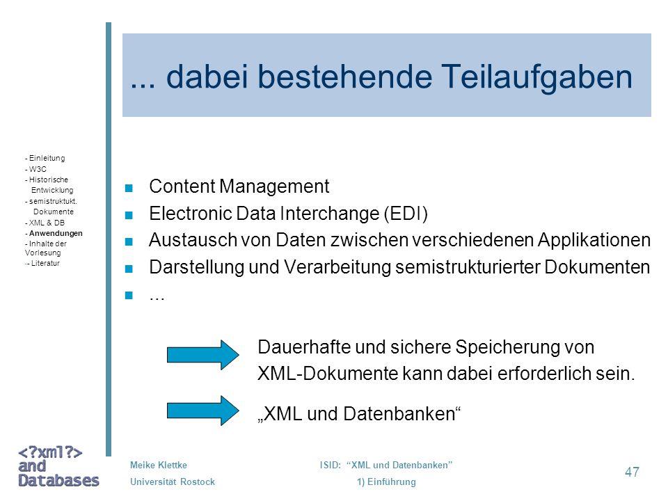 47 Meike Klettke Universität Rostock ISID: XML und Datenbanken 1) Einführung... dabei bestehende Teilaufgaben n Content Management n Electronic Data I
