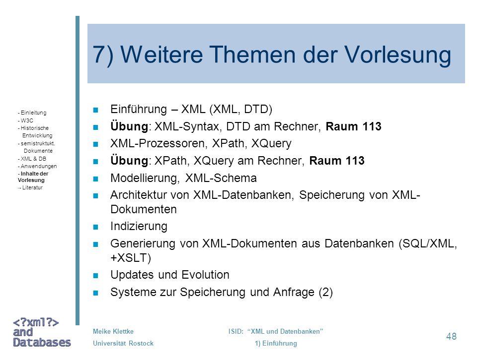 48 Meike Klettke Universität Rostock ISID: XML und Datenbanken 1) Einführung 7) Weitere Themen der Vorlesung n Einführung – XML (XML, DTD) n Übung: XM