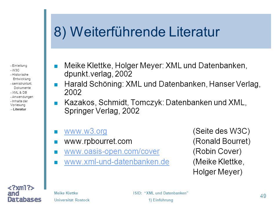 49 Meike Klettke Universität Rostock ISID: XML und Datenbanken 1) Einführung 8) Weiterführende Literatur n Meike Klettke, Holger Meyer: XML und Datenb