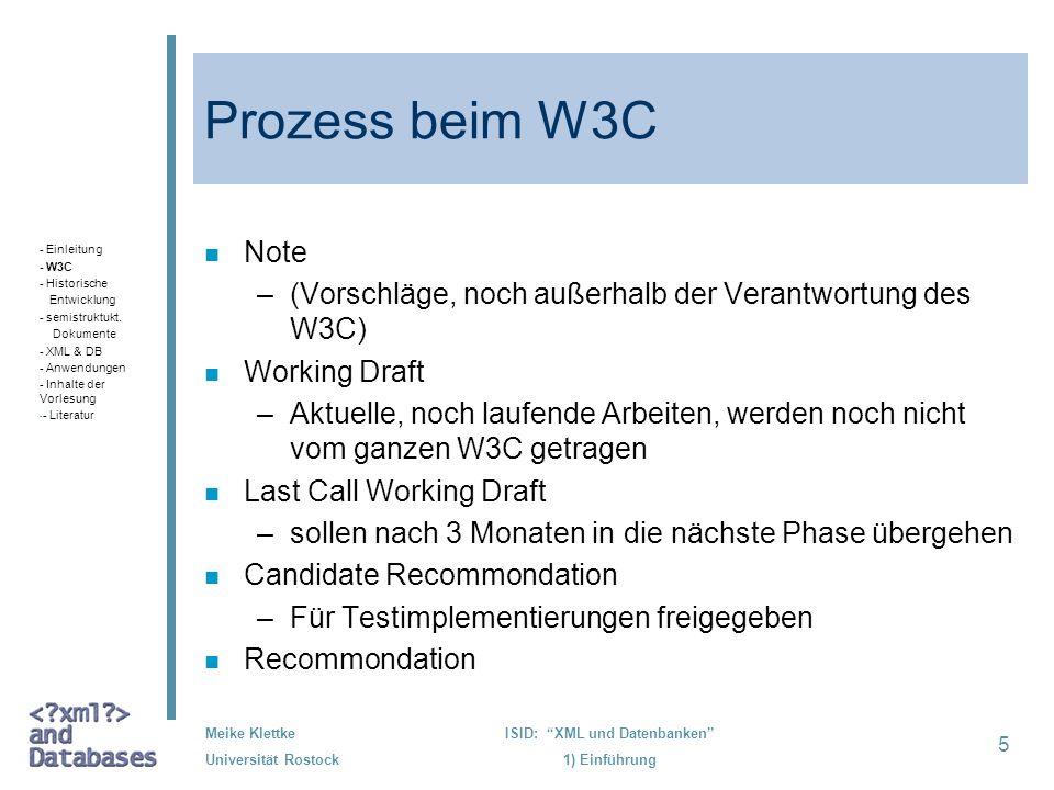 5 Meike Klettke Universität Rostock ISID: XML und Datenbanken 1) Einführung Prozess beim W3C n Note –(Vorschläge, noch außerhalb der Verantwortung des