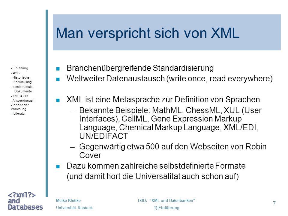 7 Meike Klettke Universität Rostock ISID: XML und Datenbanken 1) Einführung Man verspricht sich von XML n Branchenübergreifende Standardisierung n Wel