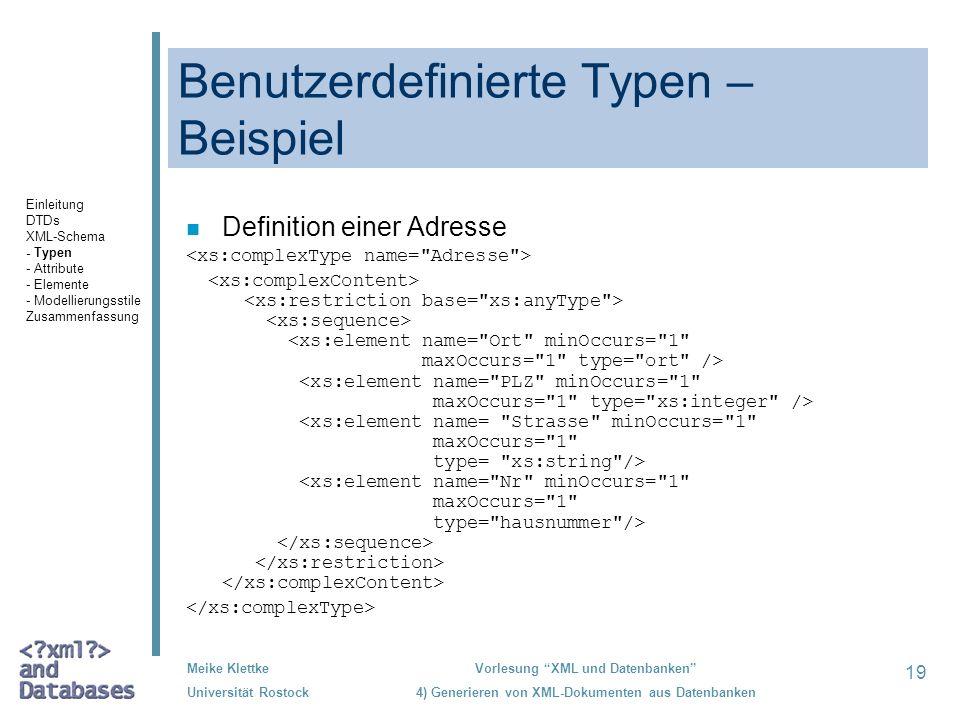 19 Meike Klettke Universität Rostock Vorlesung XML und Datenbanken 4) Generieren von XML-Dokumenten aus Datenbanken Benutzerdefinierte Typen – Beispiel n Definition einer Adresse Einleitung DTDs XML-Schema - Typen - Attribute - Elemente - Modellierungsstile Zusammenfassung