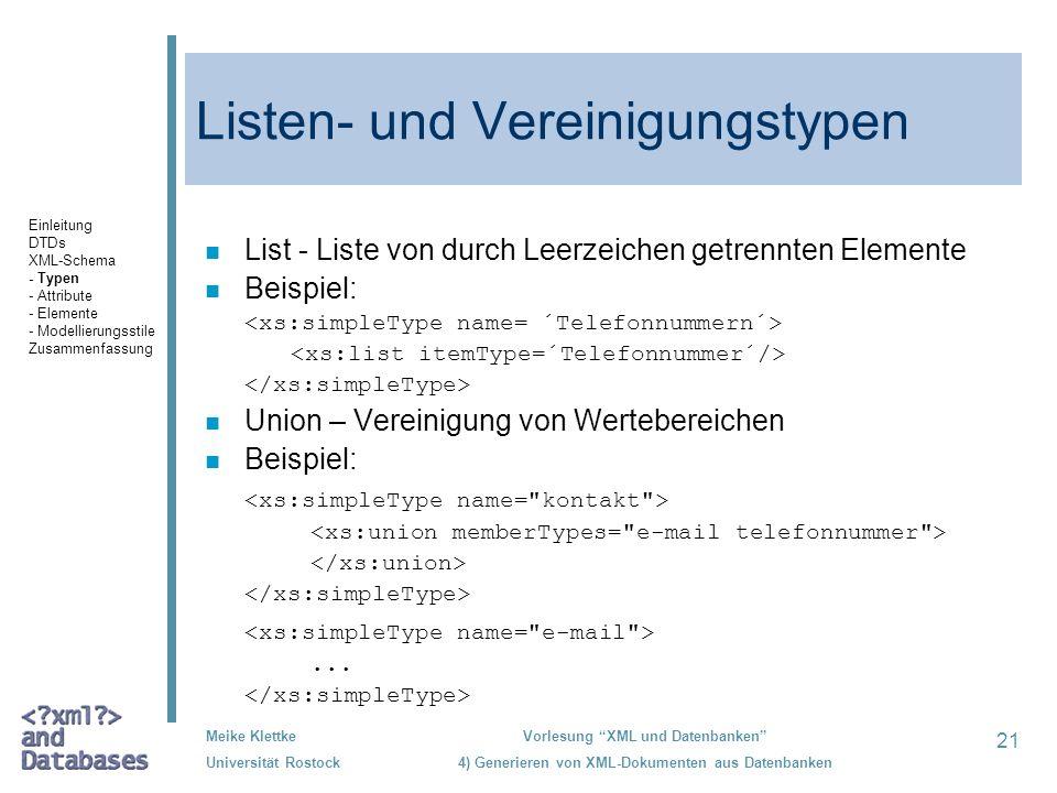 21 Meike Klettke Universität Rostock Vorlesung XML und Datenbanken 4) Generieren von XML-Dokumenten aus Datenbanken Listen- und Vereinigungstypen n List - Liste von durch Leerzeichen getrennten Elemente n Beispiel: n Union – Vereinigung von Wertebereichen n Beispiel:...