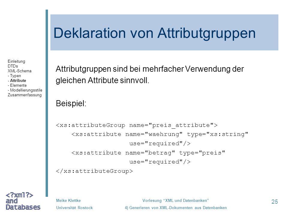 25 Meike Klettke Universität Rostock Vorlesung XML und Datenbanken 4) Generieren von XML-Dokumenten aus Datenbanken Deklaration von Attributgruppen Attributgruppen sind bei mehrfacher Verwendung der gleichen Attribute sinnvoll.