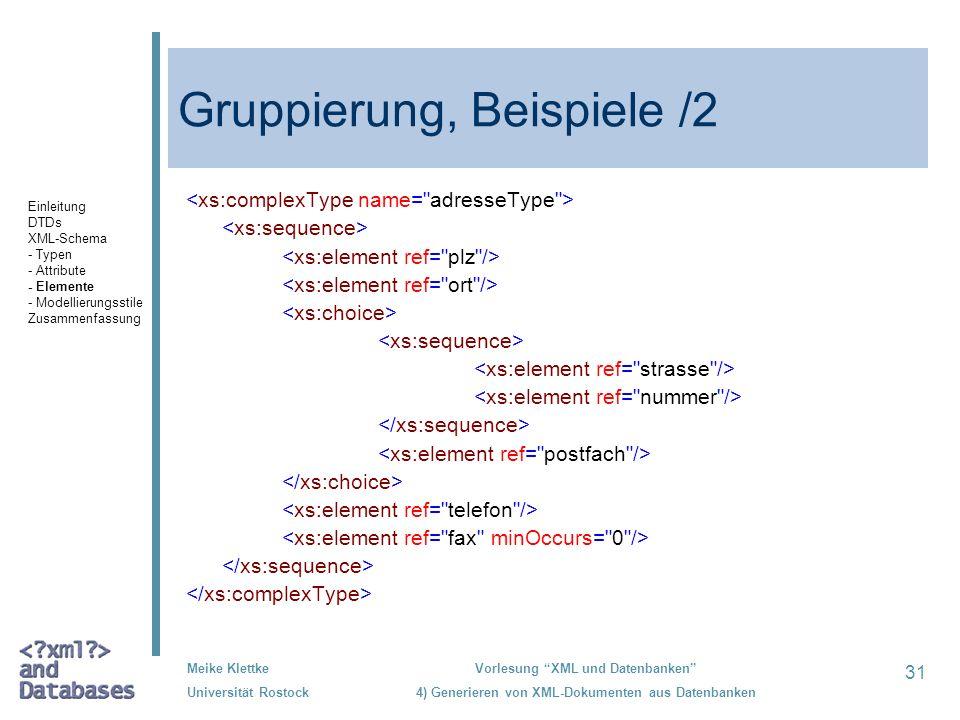 31 Meike Klettke Universität Rostock Vorlesung XML und Datenbanken 4) Generieren von XML-Dokumenten aus Datenbanken Gruppierung, Beispiele /2 Einleitung DTDs XML-Schema - Typen - Attribute - Elemente - Modellierungsstile Zusammenfassung