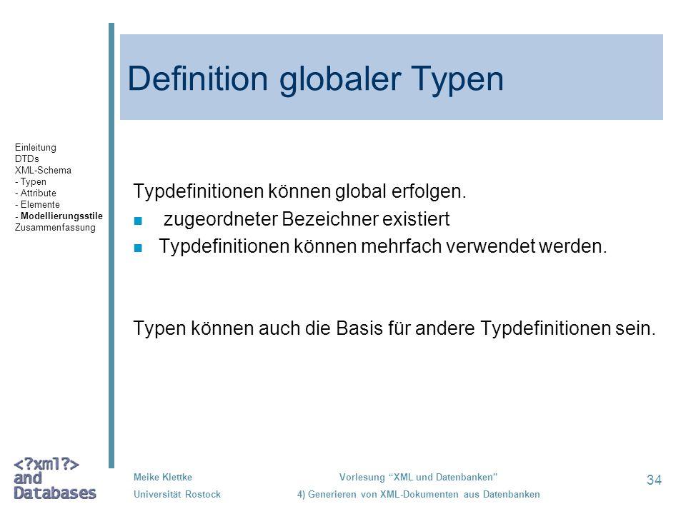 34 Meike Klettke Universität Rostock Vorlesung XML und Datenbanken 4) Generieren von XML-Dokumenten aus Datenbanken Definition globaler Typen Typdefinitionen können global erfolgen.