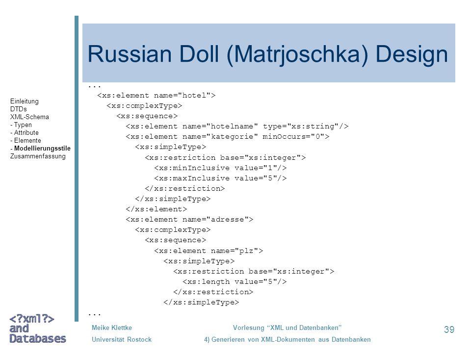 39 Meike Klettke Universität Rostock Vorlesung XML und Datenbanken 4) Generieren von XML-Dokumenten aus Datenbanken Russian Doll (Matrjoschka) Design......