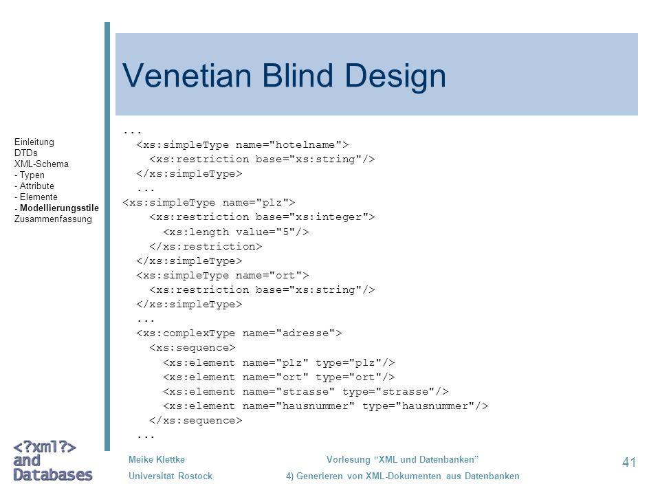41 Meike Klettke Universität Rostock Vorlesung XML und Datenbanken 4) Generieren von XML-Dokumenten aus Datenbanken Venetian Blind Design............