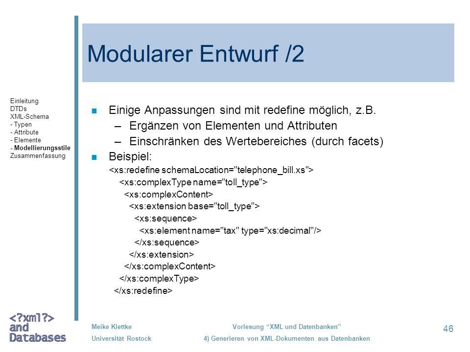 46 Meike Klettke Universität Rostock Vorlesung XML und Datenbanken 4) Generieren von XML-Dokumenten aus Datenbanken Modularer Entwurf /2 n Einige Anpassungen sind mit redefine möglich, z.B.