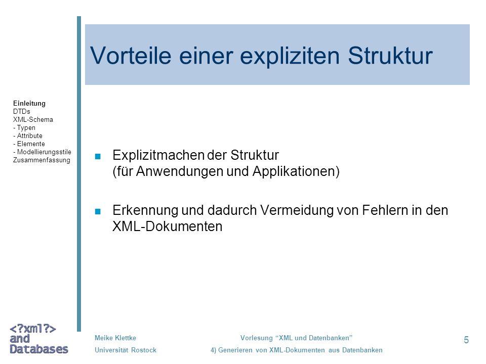 6 Meike Klettke Universität Rostock Vorlesung XML und Datenbanken 4) Generieren von XML-Dokumenten aus Datenbanken Schemata für XML-Dokumente n DTDs –(aus SGML, einfach, kompakt, gut lesbar, aber keine XML-Syntax) n XML Schema –(wesentlich mehr Darstellungsmöglichkeiten, Datentypen, exakte Kardinalitäten,...) Einleitung DTDs XML-Schema - Typen - Attribute - Elemente - Modellierungsstile Zusammenfassung