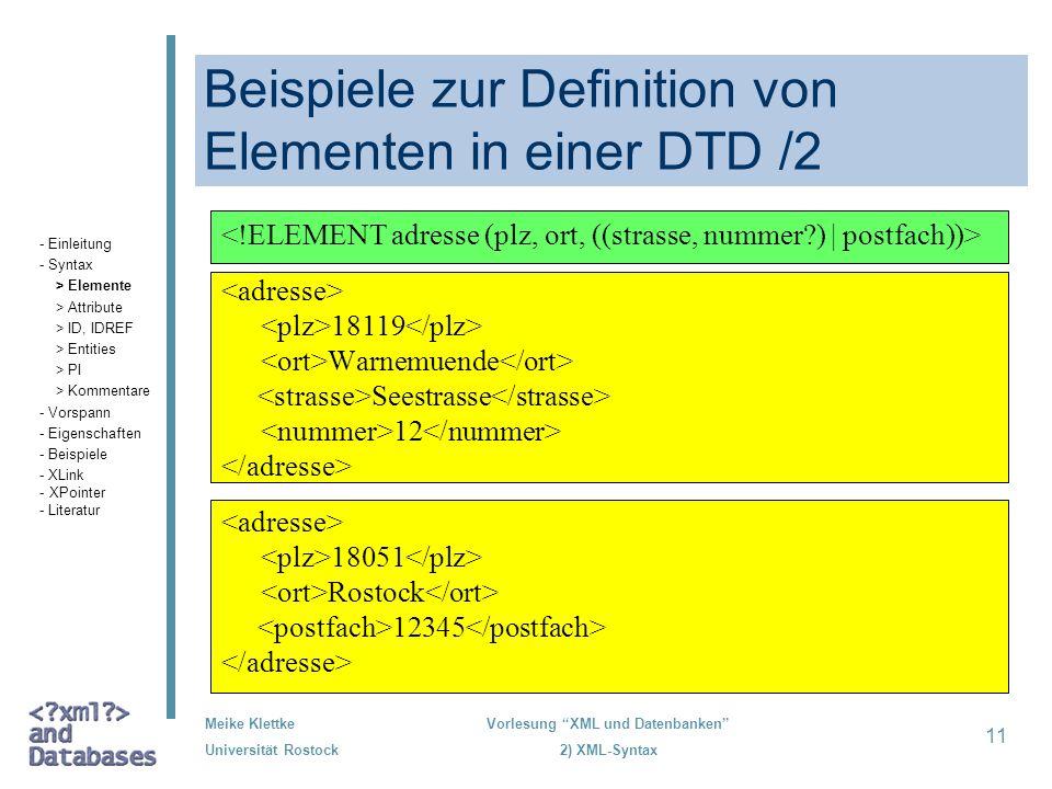 Meike Klettke Universität Rostock Vorlesung XML und Datenbanken 2) XML-Syntax 11 Beispiele zur Definition von Elementen in einer DTD /2 18119 Warnemue