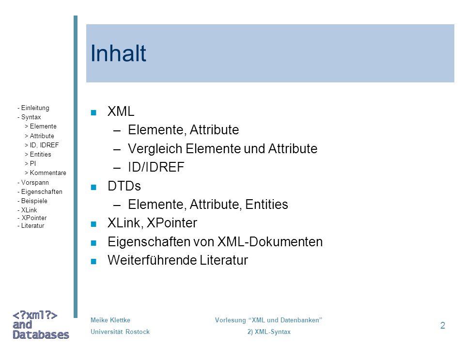 Meike Klettke Universität Rostock Vorlesung XML und Datenbanken 2) XML-Syntax 2 Inhalt n XML –Elemente, Attribute –Vergleich Elemente und Attribute –I