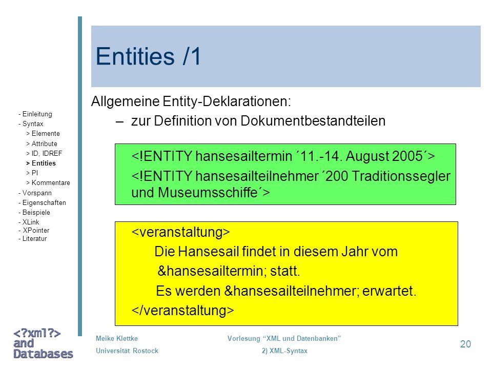 Meike Klettke Universität Rostock Vorlesung XML und Datenbanken 2) XML-Syntax 20 Entities /1 Allgemeine Entity-Deklarationen: –zur Definition von Doku