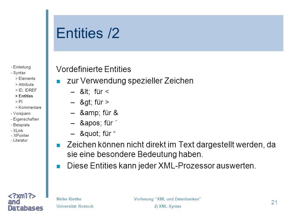 Meike Klettke Universität Rostock Vorlesung XML und Datenbanken 2) XML-Syntax 21 Entities /2 Vordefinierte Entities n zur Verwendung spezieller Zeiche