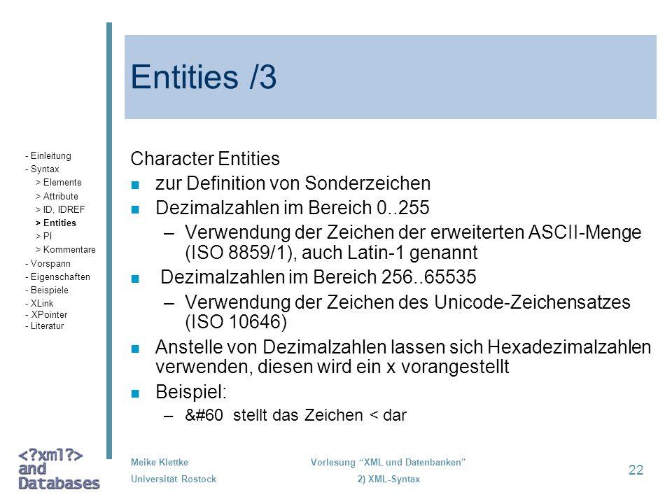 Meike Klettke Universität Rostock Vorlesung XML und Datenbanken 2) XML-Syntax 22 Entities /3 Character Entities n zur Definition von Sonderzeichen n D
