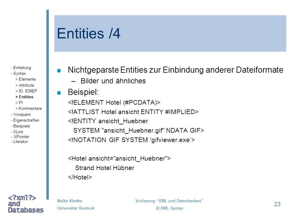 Meike Klettke Universität Rostock Vorlesung XML und Datenbanken 2) XML-Syntax 23 Entities /4 n Nichtgeparste Entities zur Einbindung anderer Dateiform