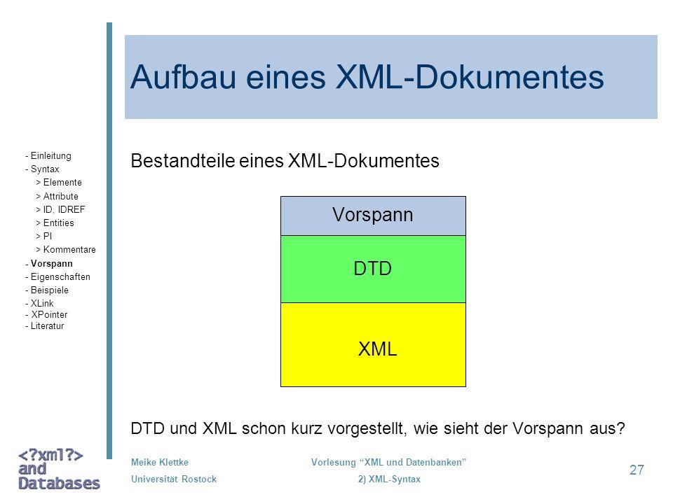 Meike Klettke Universität Rostock Vorlesung XML und Datenbanken 2) XML-Syntax 27 Aufbau eines XML-Dokumentes Bestandteile eines XML-Dokumentes Vorspan