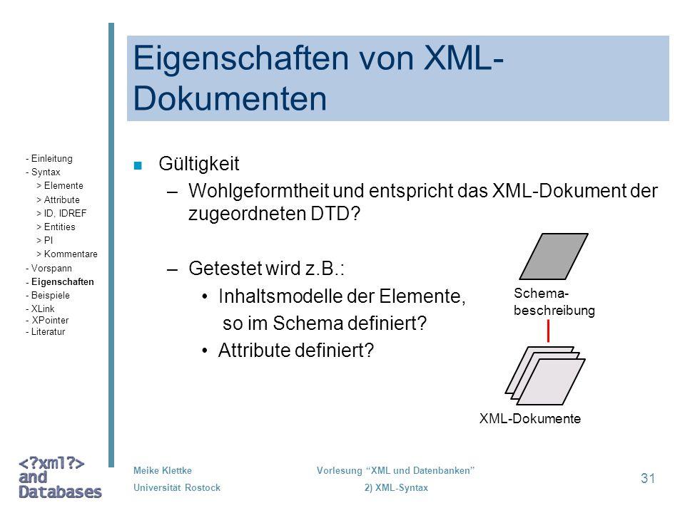 Meike Klettke Universität Rostock Vorlesung XML und Datenbanken 2) XML-Syntax 31 Eigenschaften von XML- Dokumenten n Gültigkeit –Wohlgeformtheit und e