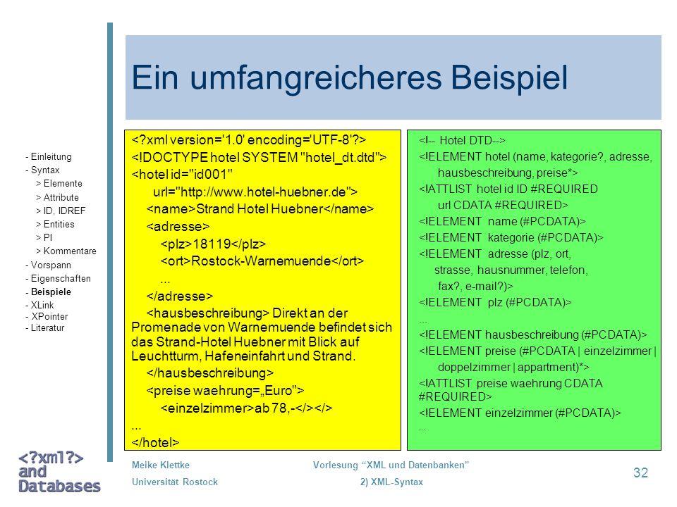 Meike Klettke Universität Rostock Vorlesung XML und Datenbanken 2) XML-Syntax 32 Ein umfangreicheres Beispiel <!ELEMENT hotel (name, kategorie?, adres