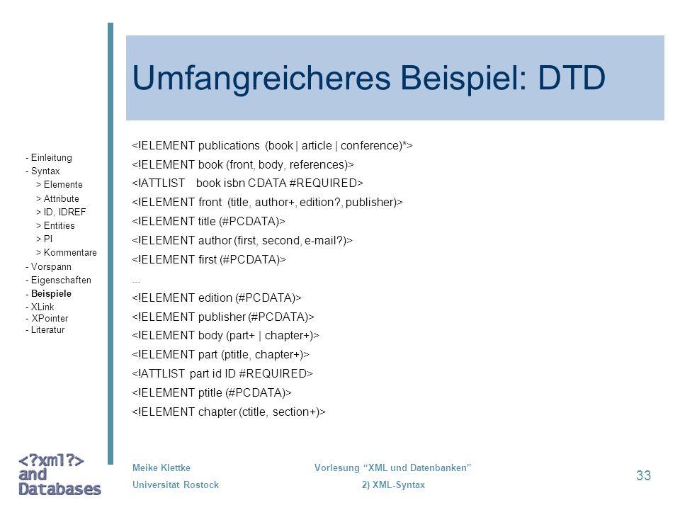 Meike Klettke Universität Rostock Vorlesung XML und Datenbanken 2) XML-Syntax 33 Umfangreicheres Beispiel: DTD... - Einleitung - Syntax > Elemente > A