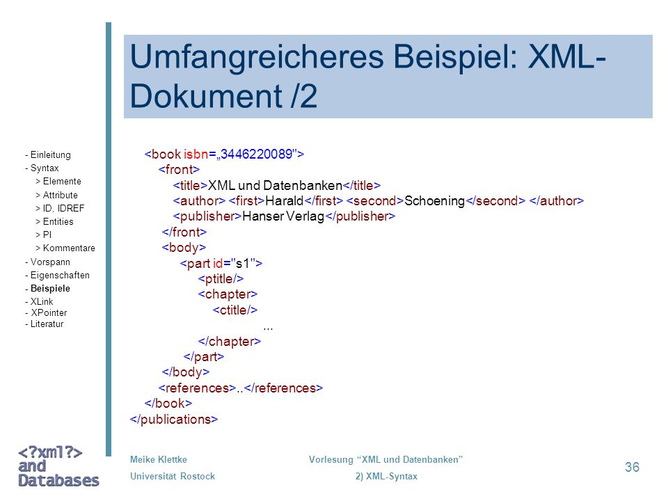 Meike Klettke Universität Rostock Vorlesung XML und Datenbanken 2) XML-Syntax 36 Umfangreicheres Beispiel: XML- Dokument /2 XML und Datenbanken Harald