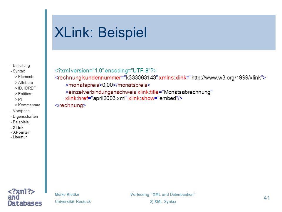 Meike Klettke Universität Rostock Vorlesung XML und Datenbanken 2) XML-Syntax 41 XLink: Beispiel 0,00 - Einleitung - Syntax > Elemente > Attribute > I