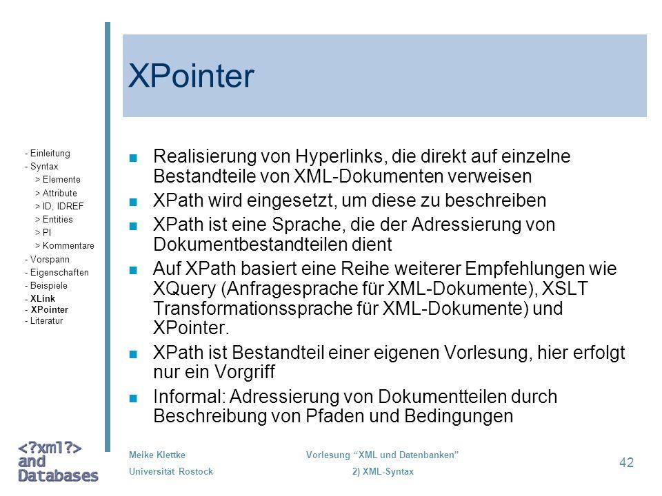 Meike Klettke Universität Rostock Vorlesung XML und Datenbanken 2) XML-Syntax 42 XPointer n Realisierung von Hyperlinks, die direkt auf einzelne Besta