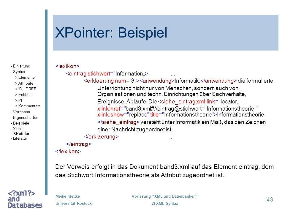Meike Klettke Universität Rostock Vorlesung XML und Datenbanken 2) XML-Syntax 43 XPointer: Beispiel... Informatik: die formulierte Unterrichtung nicht