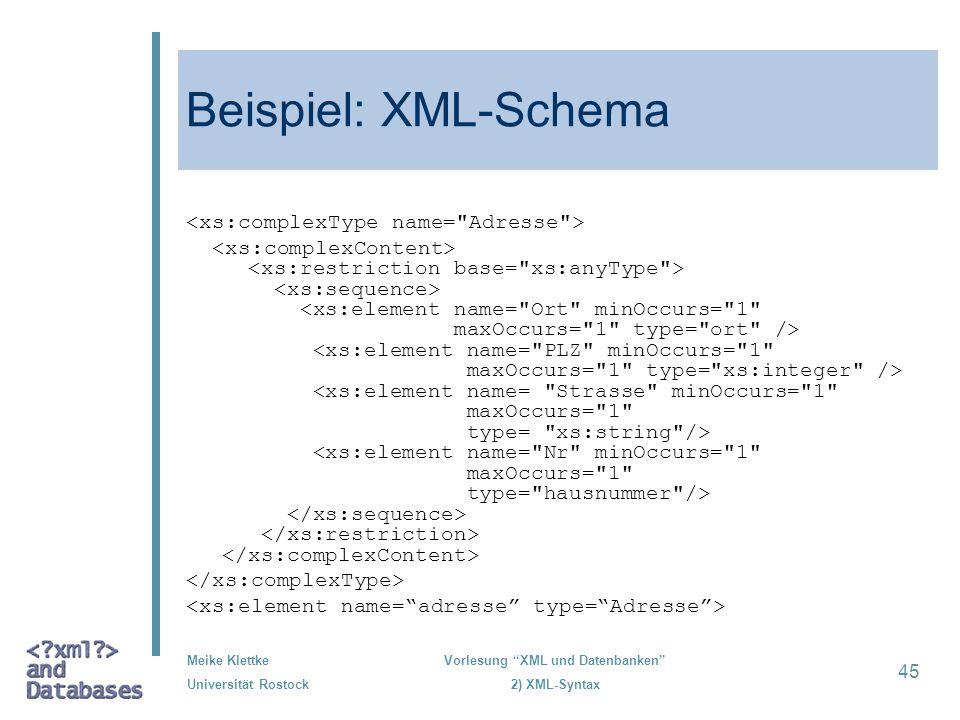 Meike Klettke Universität Rostock Vorlesung XML und Datenbanken 2) XML-Syntax 45 Beispiel: XML-Schema