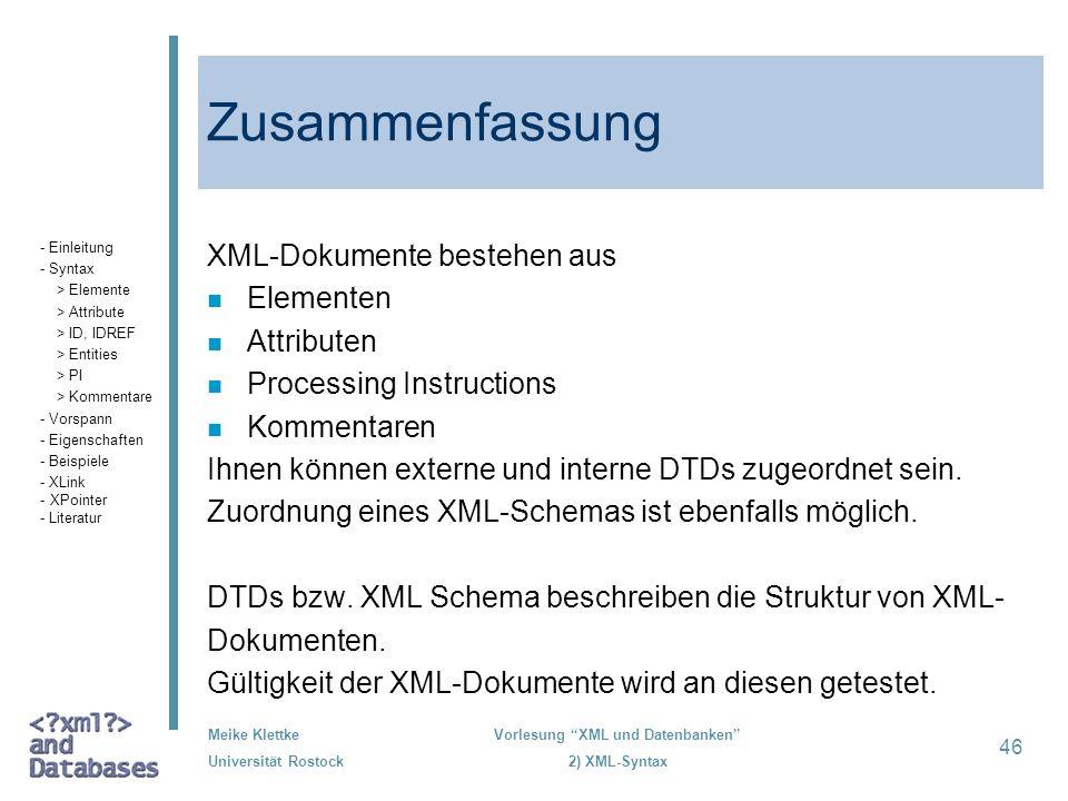 Meike Klettke Universität Rostock Vorlesung XML und Datenbanken 2) XML-Syntax 46 Zusammenfassung XML-Dokumente bestehen aus n Elementen n Attributen n