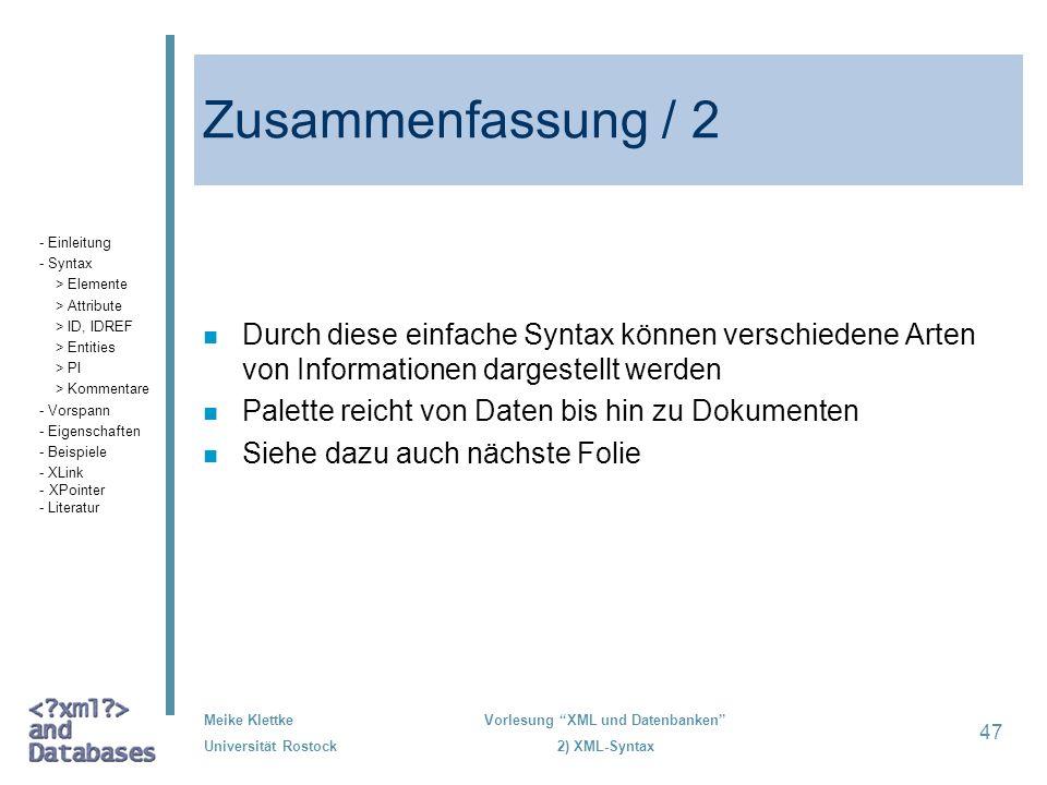 Meike Klettke Universität Rostock Vorlesung XML und Datenbanken 2) XML-Syntax 47 Zusammenfassung / 2 n Durch diese einfache Syntax können verschiedene