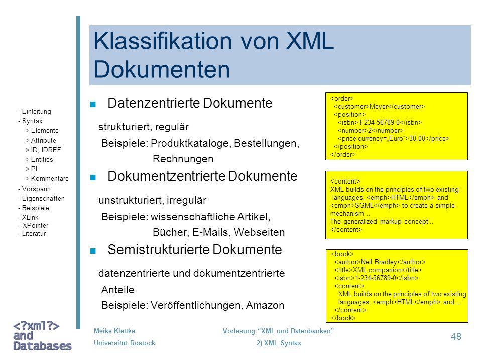 Meike Klettke Universität Rostock Vorlesung XML und Datenbanken 2) XML-Syntax 48 Klassifikation von XML Dokumenten n Datenzentrierte Dokumente struktu