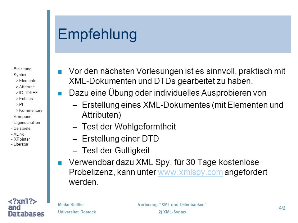 Meike Klettke Universität Rostock Vorlesung XML und Datenbanken 2) XML-Syntax 49 Empfehlung n Vor den nächsten Vorlesungen ist es sinnvoll, praktisch