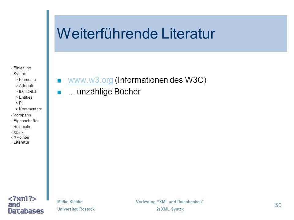 Meike Klettke Universität Rostock Vorlesung XML und Datenbanken 2) XML-Syntax 50 Weiterführende Literatur n www.w3.org (Informationen des W3C) www.w3.