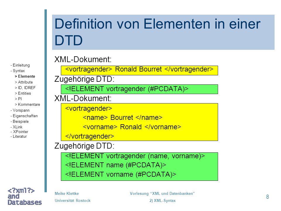 Meike Klettke Universität Rostock Vorlesung XML und Datenbanken 2) XML-Syntax 8 Definition von Elementen in einer DTD XML-Dokument: Ronald Bourret Zug