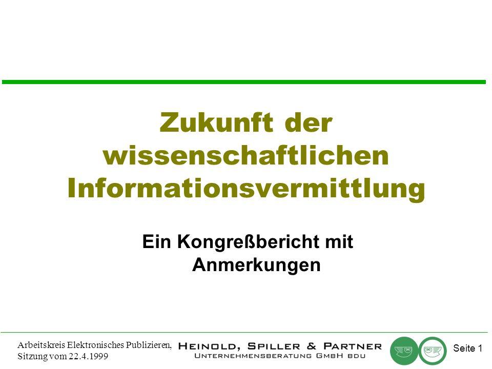 Seite 1 Arbeitskreis Elektronisches Publizieren, Sitzung vom 22.4.1999 Zukunft der wissenschaftlichen Informationsvermittlung Ein Kongreßbericht mit Anmerkungen