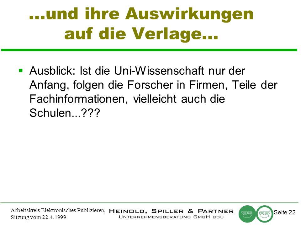 Seite 22 Arbeitskreis Elektronisches Publizieren, Sitzung vom 22.4.1999...und ihre Auswirkungen auf die Verlage...