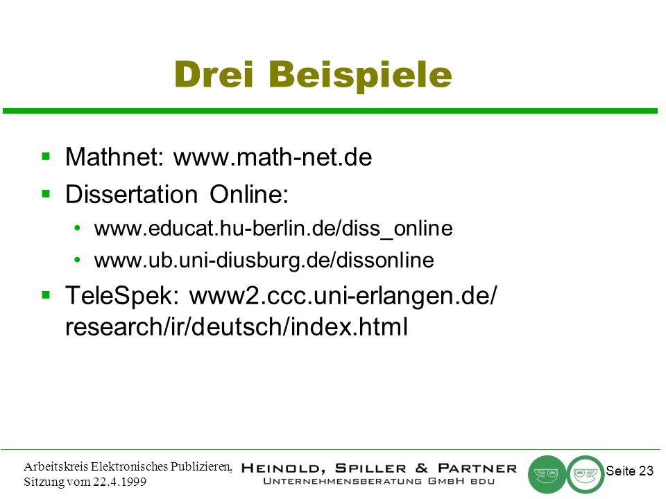 Seite 23 Arbeitskreis Elektronisches Publizieren, Sitzung vom 22.4.1999 Drei Beispiele Mathnet: www.math-net.de Dissertation Online: www.educat.hu-berlin.de/diss_online www.ub.uni-diusburg.de/dissonline TeleSpek: www2.ccc.uni-erlangen.de/ research/ir/deutsch/index.html