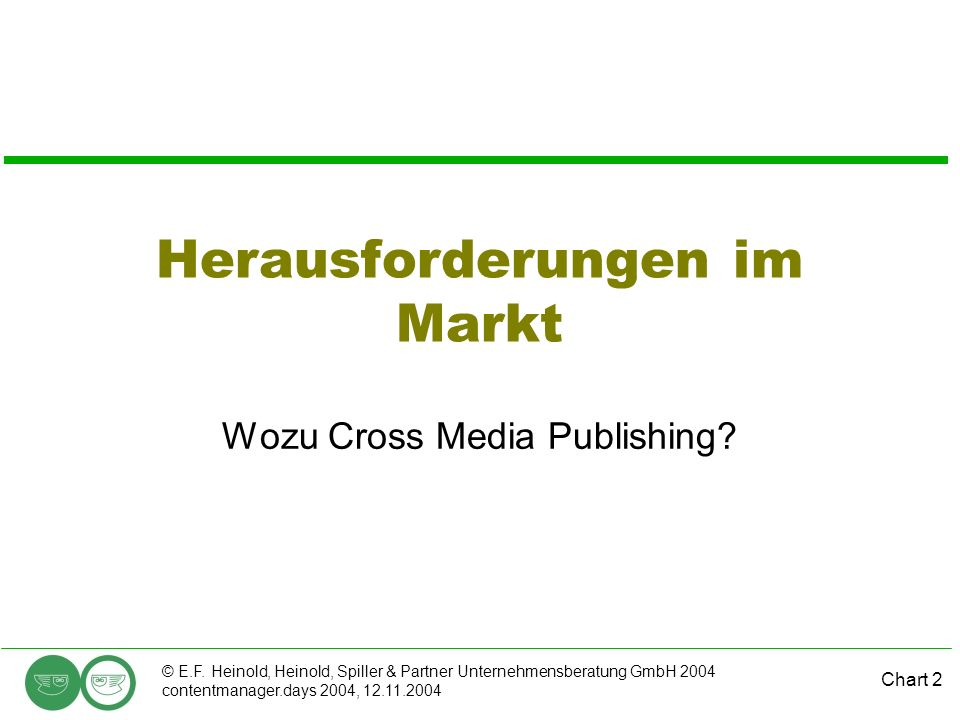 Chart 2 © E.F. Heinold, Heinold, Spiller & Partner Unternehmensberatung GmbH 2004 contentmanager.days 2004, 12.11.2004 Herausforderungen im Markt Wozu