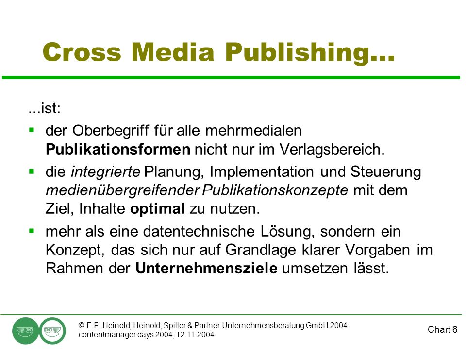 Chart 6 © E.F. Heinold, Heinold, Spiller & Partner Unternehmensberatung GmbH 2004 contentmanager.days 2004, 12.11.2004 Cross Media Publishing......ist