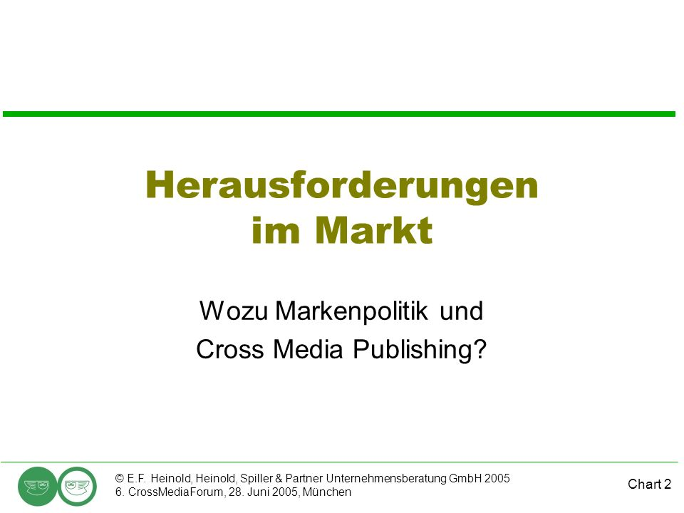 Chart 2 © E.F. Heinold, Heinold, Spiller & Partner Unternehmensberatung GmbH 2005 6. CrossMediaForum, 28. Juni 2005, München Herausforderungen im Mark