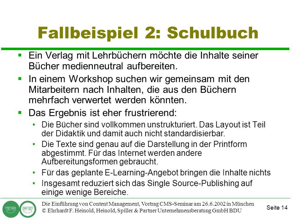 Seite 14 Die Einführung von Content Management, Vortrag CMS-Seminar am 26.6.2002 in München © Ehrhardt F. Heinold, Heinold, Spiller & Partner Unterneh