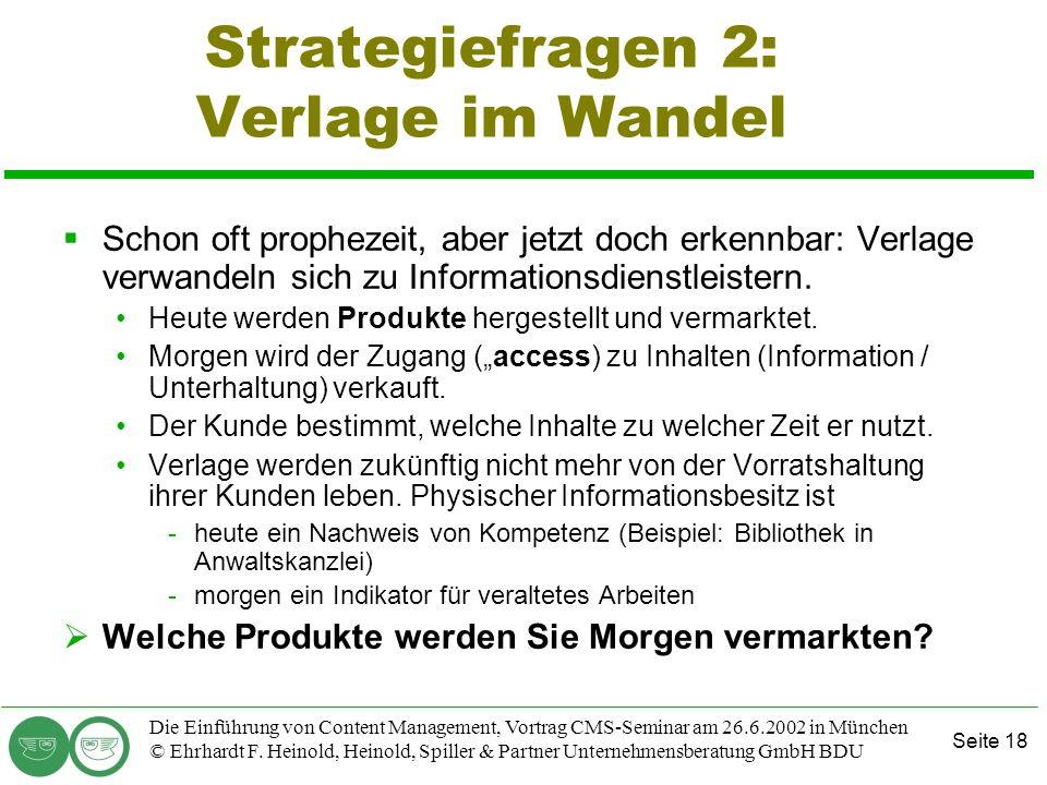 Seite 18 Die Einführung von Content Management, Vortrag CMS-Seminar am 26.6.2002 in München © Ehrhardt F. Heinold, Heinold, Spiller & Partner Unterneh