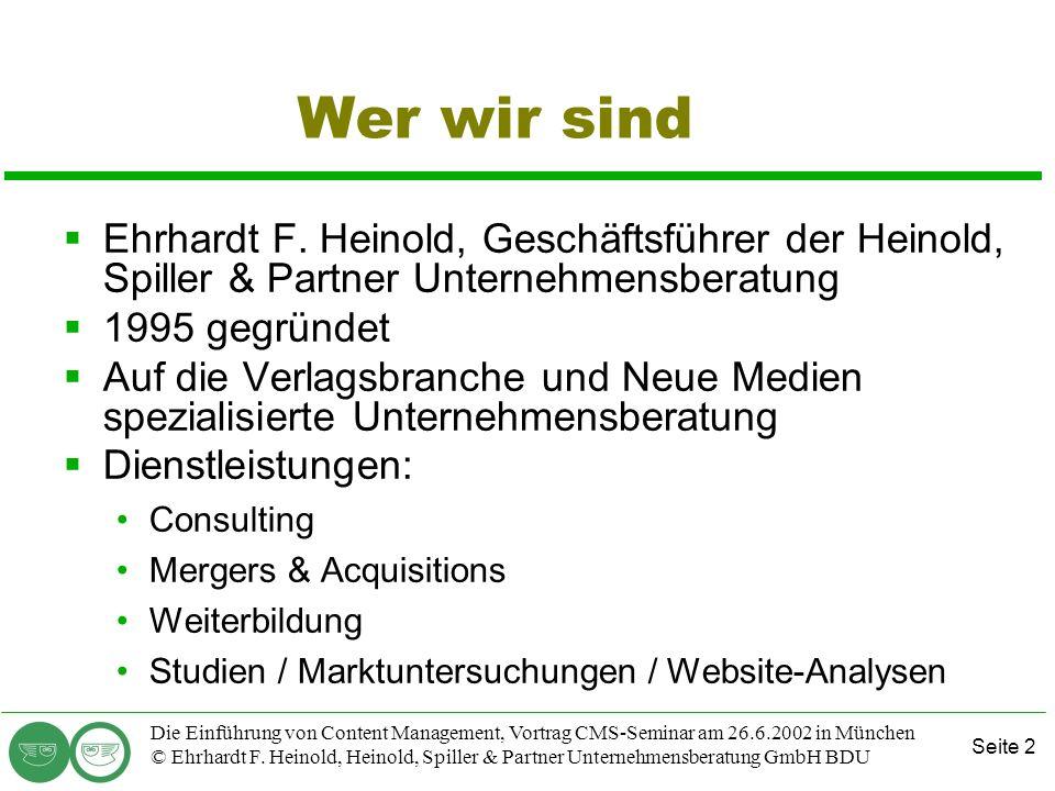 Seite 2 Die Einführung von Content Management, Vortrag CMS-Seminar am 26.6.2002 in München © Ehrhardt F. Heinold, Heinold, Spiller & Partner Unternehm
