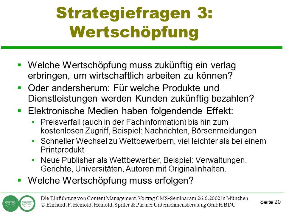 Seite 20 Die Einführung von Content Management, Vortrag CMS-Seminar am 26.6.2002 in München © Ehrhardt F. Heinold, Heinold, Spiller & Partner Unterneh